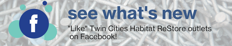 See what's new: Like Twin Cities Habitat ReStore outlets on Facebook