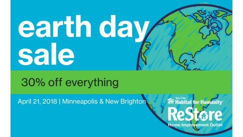 Earth Day Sale - 30% off everything. April 21, 2018 in Minneapolis & New Brighton ReStores.